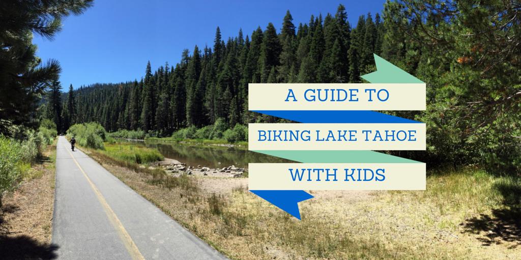 A GUIDE TO Biking Lake Tahoe with Kids