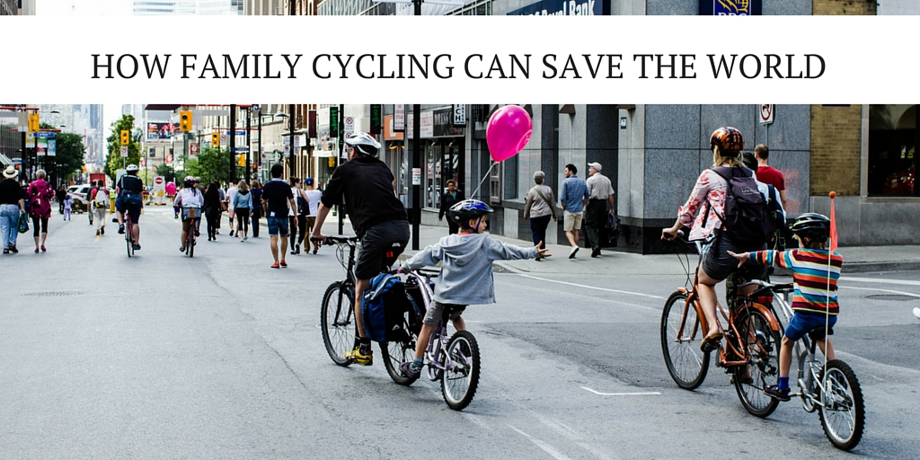 HOW FAMILY CYCLING Can save the world