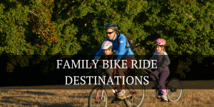 FAMILY BIKE RIDE DESTINATIONS