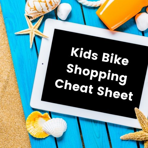 Kids Bike Shopping Cheat Sheet
